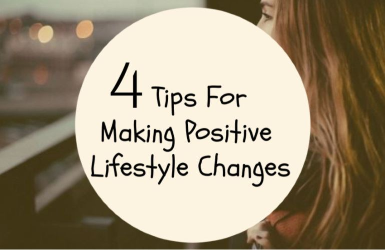 4 Tips For Making Positive Lifestyle Changes