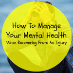 How To Manage Your Mental Health When Recovering From An Injury