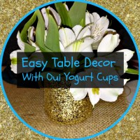 Easy Table Decor With Oui Yogurt Cups