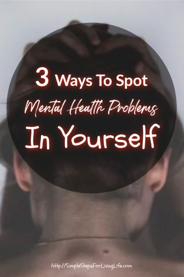 3 Ways To Spot Mental Health Problems In Yourself