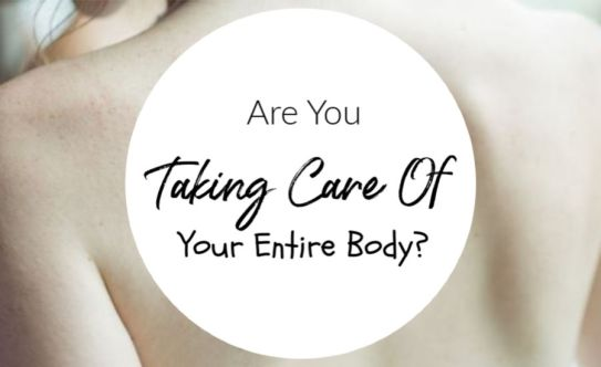 Are You Taking Care Of Your Entire Body?