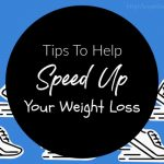 Tips To Help Speed Up Your Weight Loss