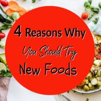 4 Reasons You Should Try New Foods