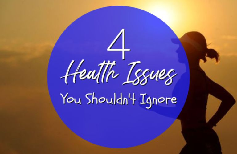4 Health Issues You Shouldn't Ignore