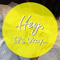 Hey, It's ok…