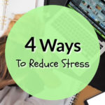 Four Ways To Reduce Stress