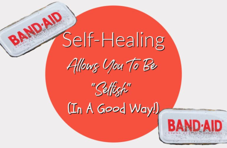 """Self-Healing Allows You To Be """"Selfish"""" (In A Good Way!)"""