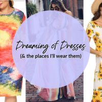 Dreaming of Dresses (& the places I'll wear them)