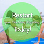 Tips To Restart Your New Years Resolutions Today!