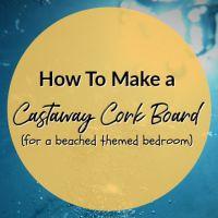 How To Make a Castaway Cork Board