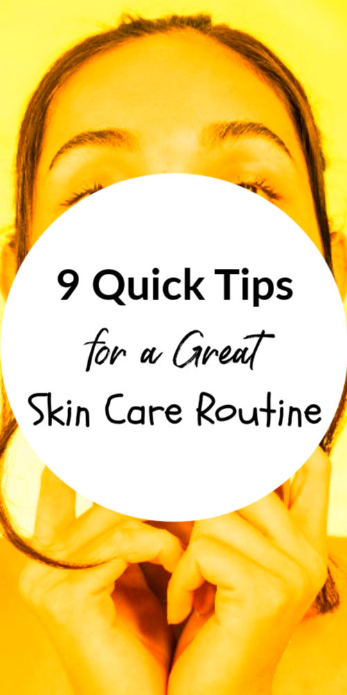 9 quick tips for a great skin care routine