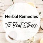 Herbal Remedies To Beat Stress