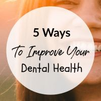 5 Ways To Improve Your Dental Health