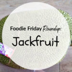 Foodie Friday Roundup: Jackfruit