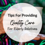 Tips For Providing Quality Care For Elderly Relatives