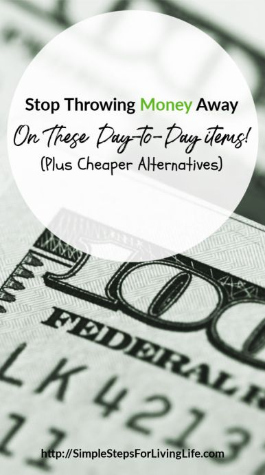 stop throwing money away on these day-to-day items