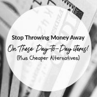 Stop Throwing Money Away On These Day-to-Day Items! (Plus Cheaper Alternatives)