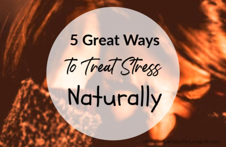 5 Great Ways to Treat Stress Naturally