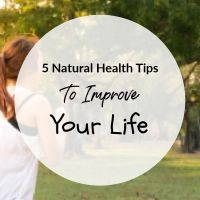 Five Natural Health Tips To Improve Your Life