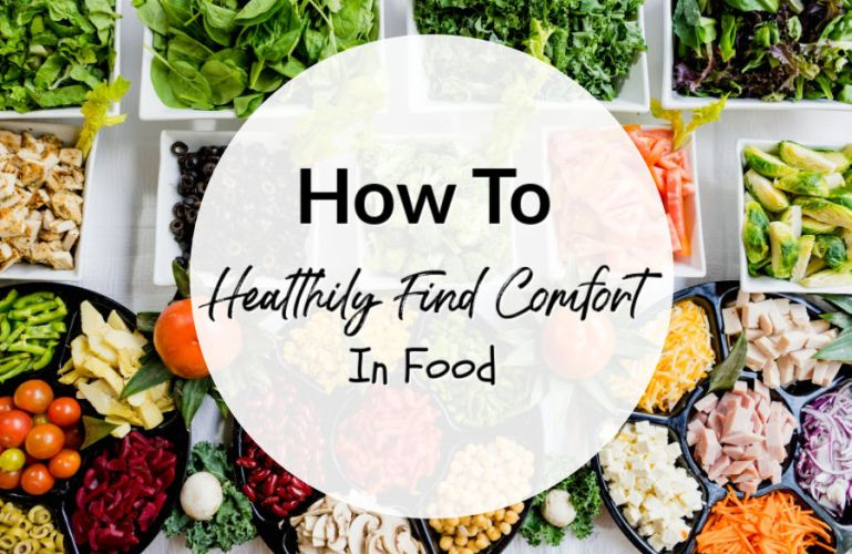 How To (Healthily) Find Comfort In Food