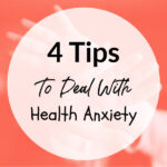 4 Tips To Deal With Health Anxiety