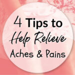 4 Tips to Help Relieve Aches and Pains