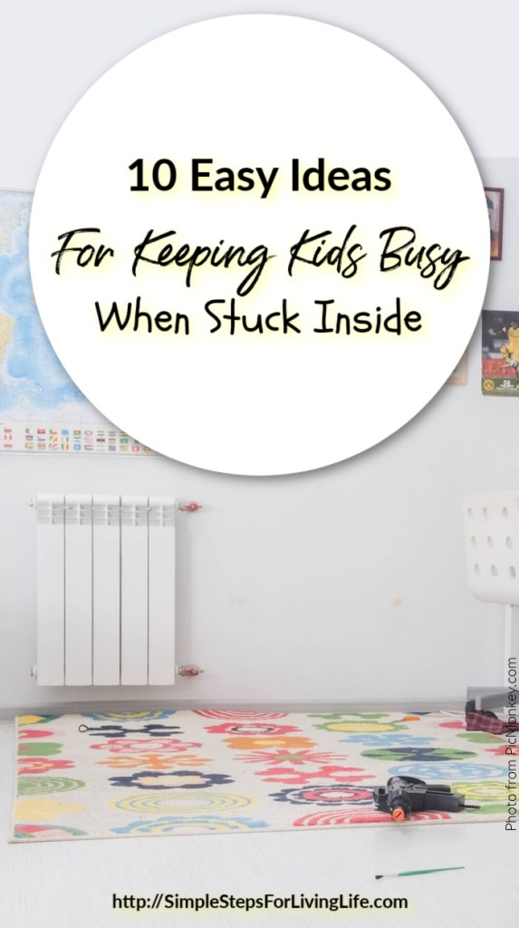 10 easy ideas for keeping kids busy when stuck inside
