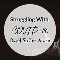 Struggling With COVID-19: Don't Suffer Alone