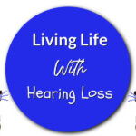 Living Life With Hearing Loss