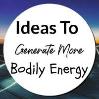 4 Ideas To Generate More Bodily Energy