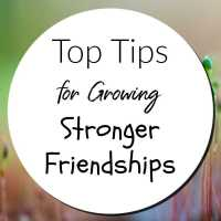Top Tips For Growing Stronger Friendships