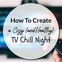How To Create A Cozy (& Healthy) TV Chill Night