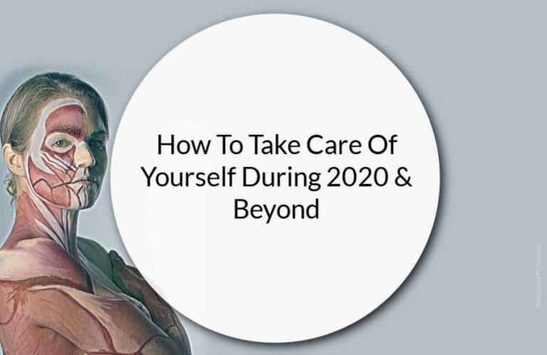 How To Take Care Of Yourself During 2020 & Beyond