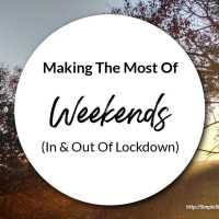 Making The Most Of Weekends (In & Out Of Lockdown)