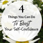 4 Things You Can Do To Boost Your Self-Confidence