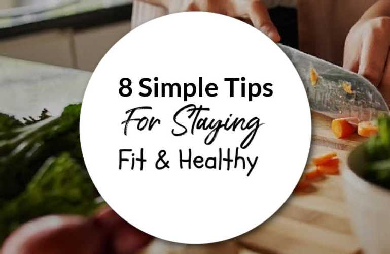 8 Simple Tips For Staying Fit and Healthy