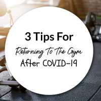 3 Tips For Returning To The Gym After COVID-19