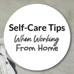 Self-Care Tips When Working From Home