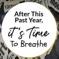 After This Past Year, It's Time To Breathe