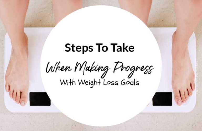 Steps When Making Progress With Weight Loss Goals