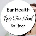 Ear Health Tips You Need To Hear