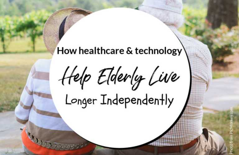 How healthcare & technology Help Elderly Live Longer Independently