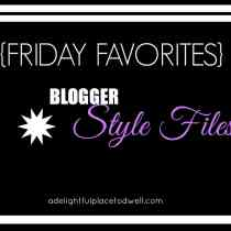 Friday Favorites {Blogger Style Files}