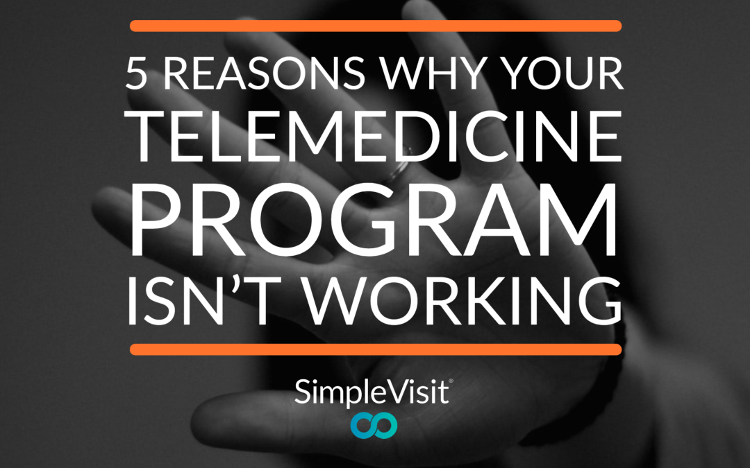 5 Reasons Why Patients aren't Using Your Telemedicine Program