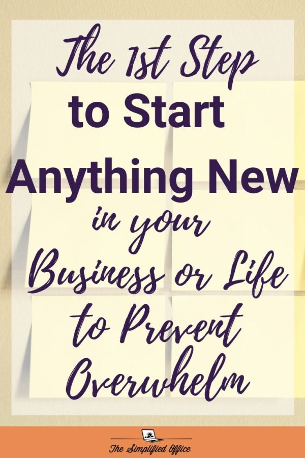 The first step to start anything new in your business or life, to prevent overwhelm | thesimplifiedoffice.com #coach #consultatnt #entrepreneur #solopreneur #workfromhome #productivity #timemanagement