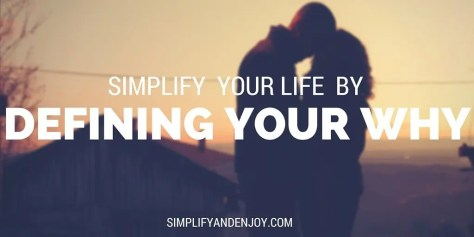 Simplify and Enjoy By Defining Your Why