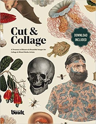 Cut and Collage: A Treasury of Bizarre and Beautiful Images for Collage and Mixed Media Artists