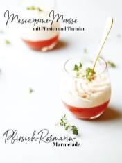 Rezept - Mascarpone-Mousse mit Pfirsich-Rosmarin-Marmelade - Simply Kreativ - Neue Rezepte für den Thermomix® - 04/2018