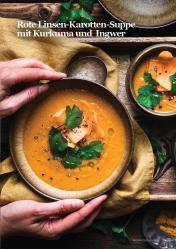 Rezept - Rote Linsen-Karotten-Suppe mit Kurkuma und Ingwer - Vegan Food & Living – 02/2020