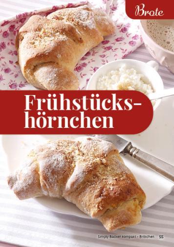 Rezept - Frühstueckshörnchen - Simply Backen Kompakt Brötchen 02/2021